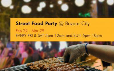 Street Food Party @ Bazaar City Feb 29 to Mar 29, 2020